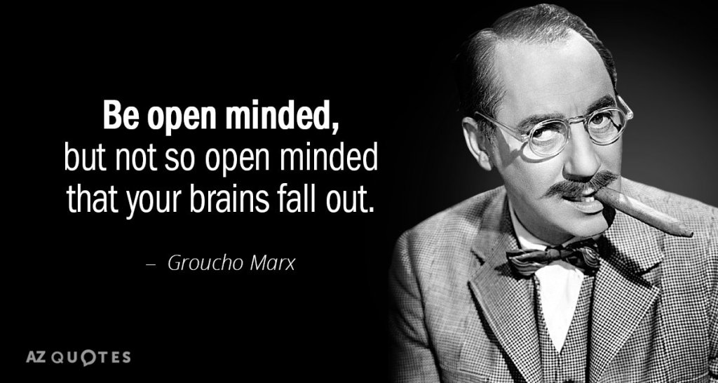 quotation-groucho-marx-be-open-minded-but-not-so-open-minded-that-your-81-8-0816.jpg?w=1024&profile=RESIZE_710x