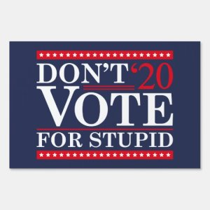 dont_vote_for_stupid_garden_sign-rdc82557c08a3470ca8703c980d3bb388_fomuw_540.jpg?w=300&profile=RESIZE_710x